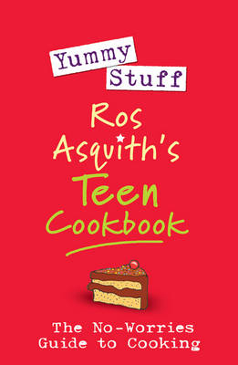 Yummy Stuff Ros Asquith's Teen Cookbook